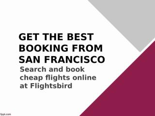 GET THE BEST BOOKING FROM SAN FRANCISCO.ppt